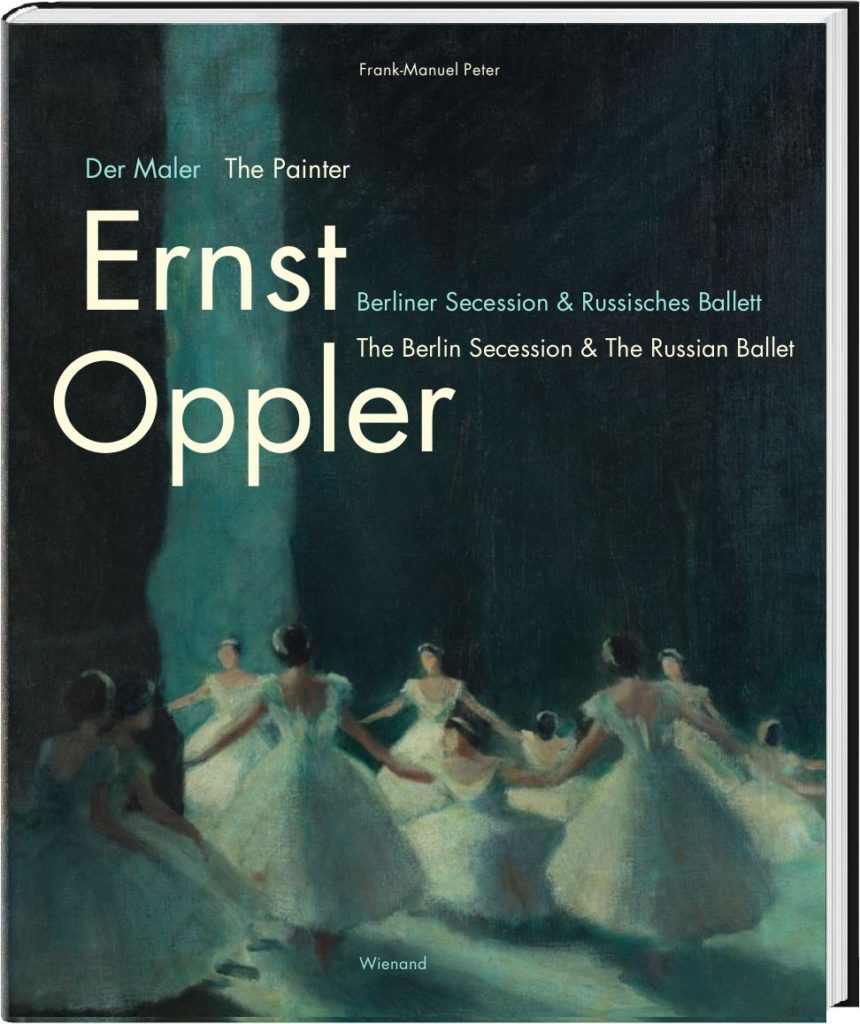 "1. Book cover, ""The Painter Ernst Oppler – The Berlin Secession & The Russian Ballet"" by F.-M.Peter, Wienand Publishing House © Wienand Pubslishing House"
